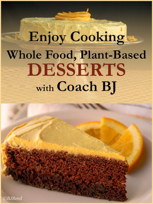 Enjoy Cooking Whole Food, Plant-based DESSERTS with Coach BJ